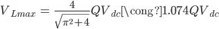 \begin{align} ~~~V_{Lmax} &= \frac{4}{\sqrt{{\pi}^2+4}} Q V_{dc} \cong 1.074 Q V_{dc} \end{align}