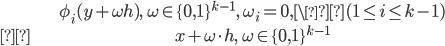 \begin{align} &\phi_i(y+\omega h), \quad \omega \in \{0, 1\}^{k-1}, \ \omega_i=0, \(1 \leq i \leq k-1) \\&x+\omega \cdot h, \quad \omega \in \{0, 1\}^{k-1}\end{align}