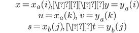 \begin{align} &x=x_a(i), \\y=y_a(i) \\ &u=x_a(k), \ \ v=y_a(k) \\ &s=x_b(j), \ \t=y_b(j)\end{align}