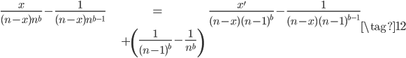 \begin{align} \frac{x}{(n-x)n^b}-\frac{1}{(n-x)n^{b-1}}&=\frac{x'}{(n-x)(n-1)^b}-\frac{1}{(n-x)(n-1)^{b-1}} \\ &\quad +\left(\frac{1}{(n-1)^b}-\frac{1}{n^b}\right) \end{align}\tag{12}