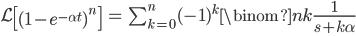 \begin{align} \mathcal{L} \left[ (1 - e^{-\alpha t})^n \right] &= \sum_{k=0}^n (-1)^k \binom{n}{k} \frac{1}{s+k\alpha} \\ \end{align}