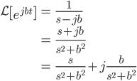 \begin{align} \mathcal{L} \left[ e^{jbt} \right] &= \frac{1}{s-jb} \\ &= \frac{s+jb}{s^2+b^2} \\ &= \frac{s}{s^2+b^2} + j \frac{b}{s^2+b^2}  \end{align}