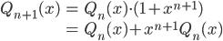 \begin{align} Q_{n+1}(x) &= Q_n(x) \cdot (1+x^{n+1}) \\ &= Q_n(x) + x^{n+1}\,Q_n(x) \end{align}