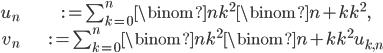 \begin{align} u_n &:= \sum_{k=0}^n\binom{n}{k}^2\binom{n+k}{k}^2,\\ v_n &:= \sum_{k=0}^n\binom{n}{k}^2\binom{n+k}{k}^2u_{k, n}\end{align}