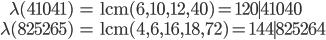 \begin{align}\lambda(41041)&=\mathrm{lcm}(6, 10, 12, 40) = 120 \mid 41040 \\ \lambda(825265)&=\mathrm{lcm}(4, 6, 16, 18, 72)=144 \mid 825264\end{align}