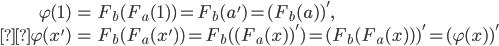\begin{align}\varphi(1)&=F_b(F_a(1) )=F_b(a')=(F_b(a) )', \\\varphi(x') &= F_b(F_a(x') )=F_b( (F_a(x) )')=(F_b(F_a(x) ) )'=(\varphi(x) )'\end{align}