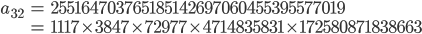 \begin{align}a_{32}&= 255164703765185142697060455395577019\\ &=1117\times 3847\times 72977\times 4714835831\times 172580871838663\end{align}