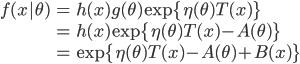 \begin{align}f(x|\theta)&=h(x)g(\theta)\exp\{\eta(\theta)T(x)\}\\&=h(x)\exp\{\eta(\theta)T(x)-A(\theta)\}\\&=\exp\{\eta(\theta)T(x)-A(\theta)+B(x)\}\end{align}