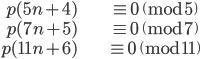 \begin{align}p(5n+4) &\equiv 0 \pmod{5} \\ p(7n+5) &\equiv 0 \pmod{7} \\ p(11n+6) &\equiv 0 \pmod{11}\end{align}