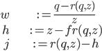\begin{align}w &:= \frac{q-r(q, z)}{z}\\ h&:=z-fr(q, z) \\ j&:=r(q, z)-h\end{align}