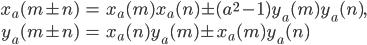 \begin{align}x_a(m\pm n) &= x_a(m)x_a(n)\pm (a^2-1)y_a(m)y_a(n), \\ y_a(m \pm n)&=x_a(n)y_a(m)\pm x_a(m)y_a(n)\end{align}