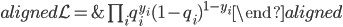 \begin{aligned} \mathcal{L}= & \prod_{i}q_{i}^{y_{i}}(1-q_{i})^{1-y_{i}}\end{aligned}