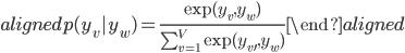 \begin{aligned} p(y_{v}|y_{w})=\frac{\exp(y_{v},y_{w})}{\sum^V_{v=1}\exp(y_{v'},y_{w})} \end{aligned}