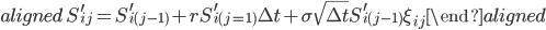 \begin{aligned}\ S^{\prime}_{ij}=S^{\prime}_{i(j-1)}+rS^{\prime}_{i(j=1)}\Delta t+\sigma\sqrt{\Delta t}S^{\prime}_{i(j-1)}\xi_{ij}\end{aligned}