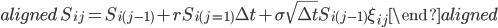 \begin{aligned}\ S_{ij}=S_{i(j-1)}+rS_{i(j=1)}\Delta t+\sigma\sqrt{\Delta t}S_{i(j-1)}\xi_{ij}\end{aligned}
