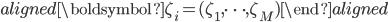\begin{aligned}\boldsymbol{\zeta}_i=(\zeta_1,\cdots,\zeta_M)\end{aligned}