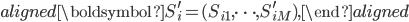 \begin{aligned}\boldsymbol{S}^{\prime}_i=(S_{i1},\cdots,S^{\prime}_{iM}),\end{aligned}