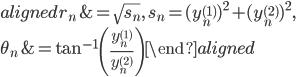 \begin{aligned}r_n&=\sqrt{s_n},\ s_n=(y_n^{(1)})^2+(y_n^{(2)})^2,\\\theta_n&=\tan^{-1}\left(\displaystyle{\frac{y_n^{(1)}}{y_n^{(2)}}}\right)\end{aligned}