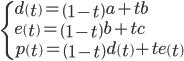 \begin{cases} d\left( t \right) =\left( 1-t \right) a+tb \\ e\left( t \right) =\left( 1-t \right) b+tc \\ p\left( t \right) =\left( 1-t \right) d\left( t \right) +te\left( t \right)  \end{cases}