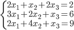 \begin{cases}2x_1+x_2+2x_3=2\\3x_1+2x_2+x_3=6\\2x_1+4x_2+x_3=9\end{cases}