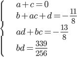 \begin{cases}a+c=0\\b+ac+d=-\frac{11}{8}\\ad+bc=-\frac{13}{8}\\bd=\frac{339}{256}\end{cases}