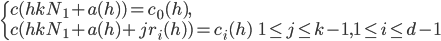 \begin{cases}c(hkN_1+a(h))=c_0(h), & \\ c(hkN_1+a(h)+jr_i(h))=c_i(h) & 1 \leq j \leq k-1, 1 \leq i \leq d-1\end{cases}