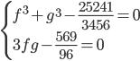 \begin{cases}f^3+g^3-\frac{25241}{3456}=0\\3fg-\frac{569}{96}=0\end{cases}