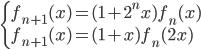 \begin{cases}f_{n+1}(x)=(1+2^nx)f_n(x) \\ f_{n+1}(x)=(1+x)f_n(2x)\end{cases}