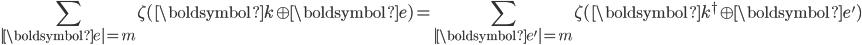 \begin{eqnarray*}\displaystyle \sum_{|\boldsymbol{e}|=m} \zeta(\boldsymbol{k}\oplus\boldsymbol{e})=\sum_{|\boldsymbol{e}'|=m} \zeta(\boldsymbol{k}^{\dagger}\oplus\boldsymbol{e}')\end{eqnarray*}