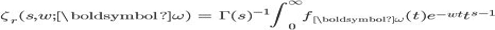 \begin{eqnarray*}\displaystyle \zeta_r(s,w;{\boldsymbol{\omega}})&=&\Gamma(s)^{-1}\int_0^{\infty} f_{\boldsymbol{\omega}}(t)e^{-wt}t^{s-1}\end{eqnarray*}