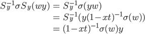 \begin{eqnarray*}\displaystyle S^{-1}_y\sigma S_y(wy)&=&S^{-1}_y\sigma(yw)\\&=&S^{-1}_y(y(1-xt)^{-1}\sigma(w))\\&=&(1-xt)^{-1}\sigma(w)y\end{eqnarray*}