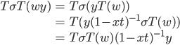 \begin{eqnarray*}\displaystyle T\sigma T(wy)&=&T\sigma(yT(w))\\&=&T(y(1-xt)^{-1}\sigma T(w))\\&=&T\sigma T(w)(1-xt)^{-1}y\end{eqnarray*}