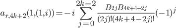 \begin{eqnarray*}\displaystyle a_{r,4k+2}(1,(1,i))=-i\sum_{j=0}^{2k+2} \frac{B_{2j}B_{4k+4-2j}}{(2j)!(4k+4-2j)!}(-1)^j\end{eqnarray*}