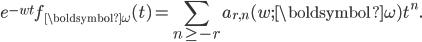 \begin{eqnarray*}\displaystyle e^{-wt}f_{\boldsymbol{\omega}}(t)=\sum_{n\geq{-r}} a_{r,n}(w;{\boldsymbol{\omega}})t^n.\end{eqnarray*}