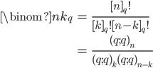 \begin{eqnarray*}\displaystyle\binom{n}{k}_q&=&\frac{[n]_q!}{[k]_q![n-k]_q!}\\&=&\frac{(q;q)_n}{(q;q)_k(q;q)_{n-k}}\end{eqnarray*}