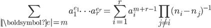 \begin{eqnarray*}\displaystyle\sum_{ \boldsymbol{e} =m} a_1^{e_1}\cdots a_r^{e_r}=\sum_{i=1}^r a_i^{m+r-1}\prod_{j\neq i}(n_i-n_j)^{-1}\end{eqnarray*}