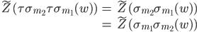 \begin{eqnarray*}\displaystyle\tilde{Z}(\tau\sigma_{m_2}\tau\sigma_{m_1}(w))&=&\tilde{Z}(\sigma_{m_2}\sigma_{m_1}(w))\\&=&\tilde{Z}(\sigma_{m_1}\sigma_{m_2}(w))\end{eqnarray*}