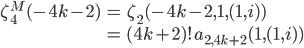 \begin{eqnarray*}\displaystyle\zeta_4^M(-4k-2)&=&\zeta_2(-4k-2,1,(1,i))\\&=&(4k+2)!a_{2,4k+2}(1,(1,i))\end{eqnarray*}