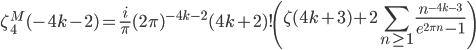 \begin{eqnarray*}\displaystyle\zeta_4^M(-4k-2)=\frac{i}{\pi}(2\pi)^{-4k-2}(4k+2)!\left(\zeta(4k+3)+2\sum_{n\geq{1}} \frac{n^{-4k-3}}{e^{2\pi n}-1}\right)\end{eqnarray*}