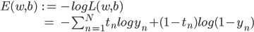 \begin{eqnarray} E(w, b) &:=& -logL(w, b)\\ &=& - \sum_{n=1}^{N}{t_nlogy_n+(1-t_n)log(1-y_n)} \end{eqnarray}