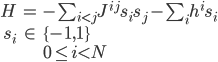 \begin{eqnarray} H &=& -\sum_{i \lt j}J^{ij}s_{i}s_{j} - \sum_{i}h^{i}s_{i} \\ s_{i} &\in& \{-1, 1\} \\ &&0 \le i \lt N \end{eqnarray}