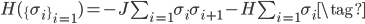 \begin{eqnarray} H(\{\sigma_i \}_{i=1})=-J\sum_{i=1}\sigma_{i} \sigma_{i+1}-H\sum_{i=1} \sigma_{i} \tag{} \end{eqnarray}
