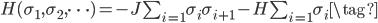 \begin{eqnarray} H(\sigma_1 , \sigma_2 , \cdots)=-J\sum_{i=1}\sigma_{i} \sigma_{i+1}-H\sum_{i=1} \sigma_{i} \tag{} \end{eqnarray}