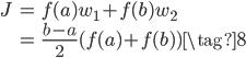 \begin{eqnarray} J&=&f(a)w_1+f(b)w_2\\ &=&\frac{b-a}{2}(f(a)+f(b))\tag{8} \end{eqnarray}