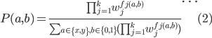 \begin{eqnarray} P(a,b)=\frac{\prod_{j=1}^k w_j^{f_j(a,b)}}{\sum_{a \in  \{x,y\}, b \in  \{0,1\}}{ ( \prod_{j=1}^k w_j^{f_j(a,b)})}}\ldots (2) \end{eqnarray}