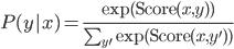 \begin{eqnarray} P(y|x)=\frac{\exp({\rm Score}(x,y))}{\sum_{y'}\exp({\rm Score}(x,y'))} \end{eqnarray}
