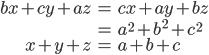 \begin{eqnarray} bx + cy + az &=& cx + ay + bz \\&=& a^2+b^2+c^2\\ x+y+z &=& a+b+c \end{eqnarray}