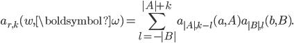 \begin{eqnarray}\displaystyle a_{r,k}(w,{\boldsymbol{\omega}})=\sum_{l=-|B|}^{|A|+k} a_{|A|,k-l}(a,A)a_{|B|,l}(b,B).\end{eqnarray}