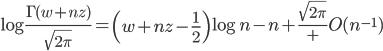\begin{eqnarray}\displaystyle\log\frac{\Gamma(w+nz)}{\sqrt{2\pi}}=\left(w+nz-\frac{1}{2}\right)\log n-n+\frac{\sqrt{2\pi}}+O(n^{-1})\end{eqnarray}