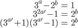\begin{eqnarray}3^a-2^b&=&1\\ 3^{2a'}-1&=&2^b\\ (3^{a'}+1)(3^{a'}-1)&=&2^b\end{eqnarray}